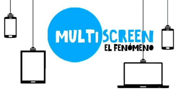 El fenómeno Multiscreen